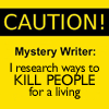 "belle_meri: Bright yellow icon with black text reading ""Caution! Mystery Writer: I research ways to kill people for a living."" (Mystery Writer)"