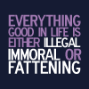 fearless: Everything good in life is either illegal, immoral or fattening. (Immoral or Fattening)