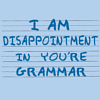 yappichick: (Text: I'm disappointment in you're gramm)