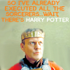 "talibusorabat: An older white man in a crown ""So I've executed all the sorcerers...wait, there's Harry Potter."" (Merlin: Harry Potter)"