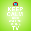 talibusorabat: Keep calm and watch more tv (Quotes: Watch More TV)