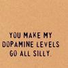 talibusorabat: You make my dopamine levels go all silly (Quotes: Dopamine)