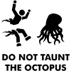 "fuck_yeah: An icon of a person cut in half by an octopus, words read ""DO NOT TAUNT THE OCTOPUS"" (vengeful)"