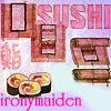 ironymaiden: (sushi)