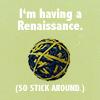sanitylapse: (I'm having a renaissance (by Slodwick))