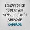 recklesswanton: (...head of cabbage)