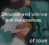 "spiritchrysalis: Image from Juri's story arc in Revolutionary Girl Utena, with the text, ""Delusion and silence are the enemies of love."" (EnemiesofLove)"