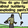 clockworkpixel: (exploding pants)
