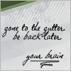 arianedevere: (Gone to gutter. BBL. Your brain)