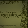 dizmo: (bandom - good green umbrella trees)