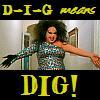 alivemagdolene: (D-I-G Means DIG)