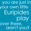 thecatsme0w: (snark - euripides play)