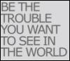 jinshei: (be the trouble)