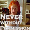 feathersandfractals: Leeloo Dallas says never without permission (permission)
