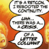 """arkster: """"It's a retcon. I rebooted continuity. There was a crisis."""" """"Of a LETTER column?"""" (I rebooted continuity. There was a crisi)"""