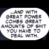 """arkster: """"And with great power comes great amounts of shit you have to deal with."""" (Great power)"""