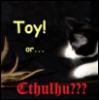 jaunthie: (Toy or Cthulhu?)