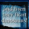 therealauntbeast: (fight dinosaurs, Dinosaurs)