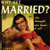 rabbitica: (why get married?)