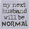 we_got_caught: (My next husband will be normal)