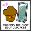 vampiress144: (muffins are just ugly cupcakes)