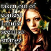 """hermionesviolin: a photoshoot image of Michelle Trachtenberg peering out from behind some ivy, with text """"taken out of context I must seem so strange"""" (taken out of context)"""