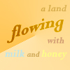 "hermionesviolin: text ""a land flowing with milk and honey"" (abundance)"