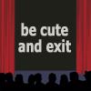 trobadora: (be cute and exit)