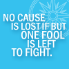 dontletmedrown: no cause is lost if but one fool is left to fight (one fool)