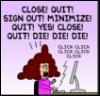 redheadedfemme: (close quit die die die)