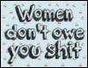 redheadedfemme: (women don't owe you shit)