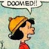 "cloudsinvenice: Lucy from Peanuts saying, ""Doomed!!"" (Peanuts: Lucy - doomed!)"
