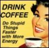 artisticabandon: coffee & stupidity go together (coffee)