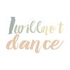 iwillnotdance: (Style #2) (Default)