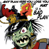 fractalwolf: Any plan vere you lose you hat iz a BAD PLAN (bad plan)