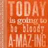 """eleneariel: text says """"today is going to be bloody amazing."""" (Bloody Amazing)"""