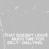 eleneariel: (busy: no time for dilly-dallying)