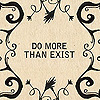 eleneariel: (Do more than exist)