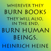 "sareini: ""Wherever they burn books they will also, in the end, burn human beings"" (burning books)"