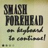 sareini: Smash forehead on keyboard to continue! (Smash forehead on keyboard)