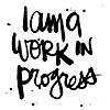 "villanelles: Handwritten text which reads: ""I am a work in progress"". (Default)"