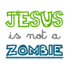 huggenkiss: (jesus is not a zombie)