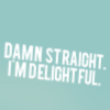 with: (damn straight i'm delightful)