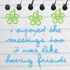 proceedcyclone: (Meetings = Friends)