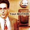 phoenixastraea: (Your Mother!)