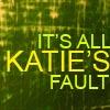 megaloo: (Misc: it's always katie's fault)