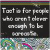 kcscribbler: (MISC tact sarcasm)
