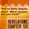 """grundyscribbling: quote from Good Omens: """"You're Hell's Angels then? What chapter are you from? REVELATIONS. CHAPTER 6."""" (good omens - hell's angels)"""