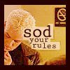 """grundyscribbling: Spike from BTVS, quote """"Sod your rules"""" (buffy - sod your rules)"""