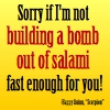 "caffienekitty: ""Sorry if I'm not making a bomb out of salami fast enough for you!"" - Happy Quinn, Scorpion (scorpion, salamibomb, scorpion-salamibomb, scorp-salamibomb)"